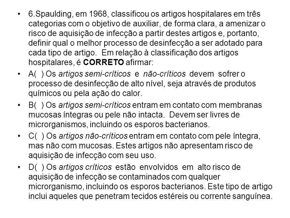 6.Spaulding, em 1968, classificou os artigos hospitalares em três categorias com o objetivo de auxiliar, de forma clara, a amenizar o risco de aquisiç