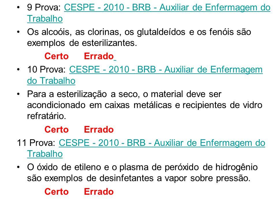 9 Prova: CESPE - 2010 - BRB - Auxiliar de Enfermagem do Trabalho CESPE - 2010 - BRB - Auxiliar de Enfermagem do Trabalho Os alcoóis, as clorinas, os g