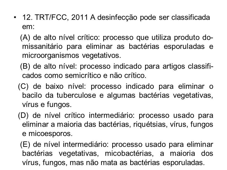 12. TRT/FCC, 2011 A desinfecção pode ser classificada em: (A) de alto nível crítico: processo que utiliza produto do- missanitário para eliminar as ba