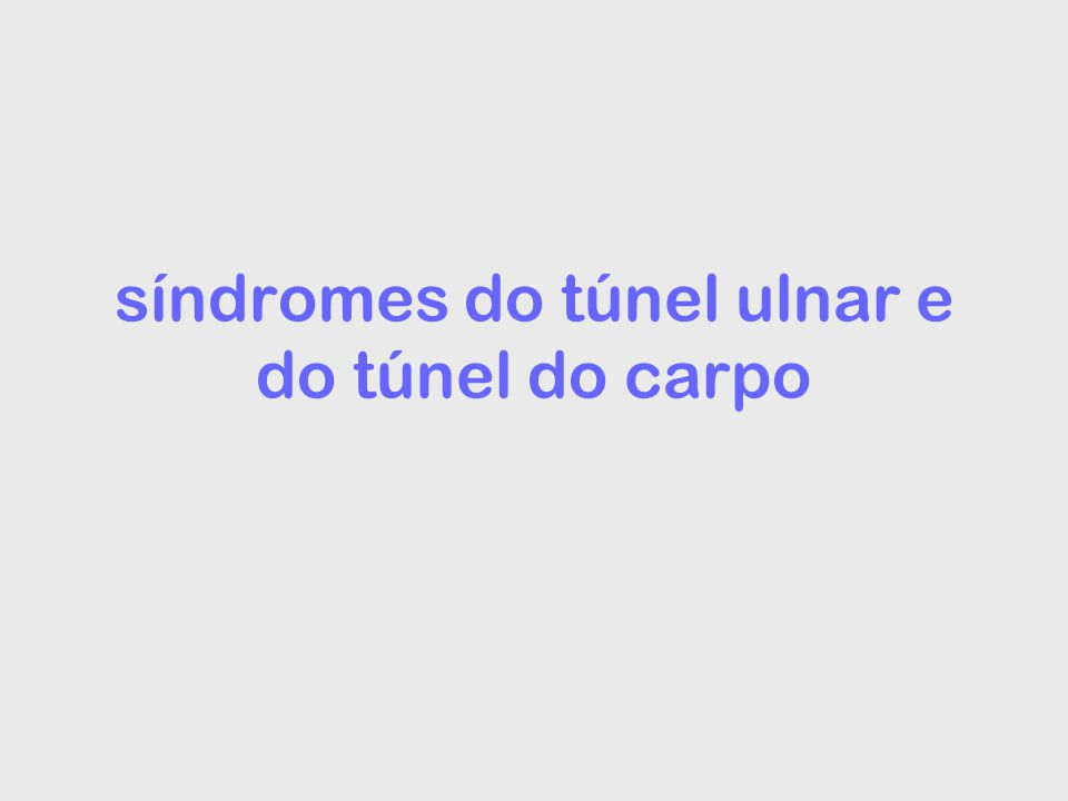 síndromes do túnel ulnar e do túnel do carpo