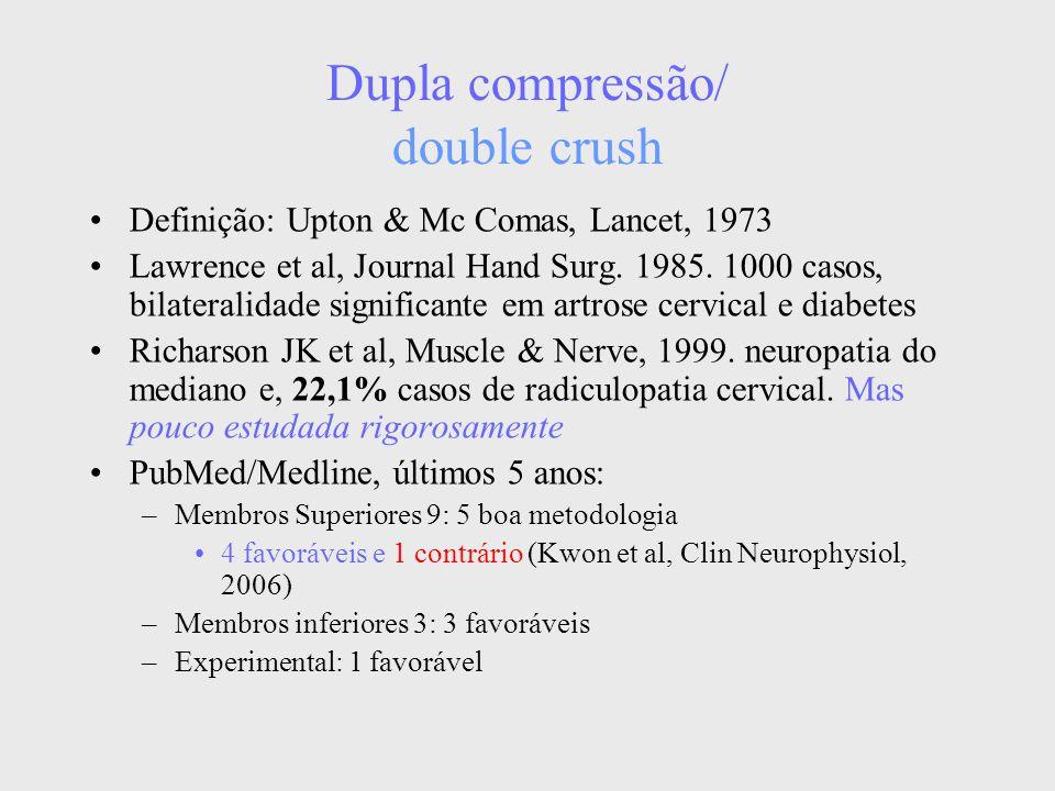 Dupla compressão/ double crush Definição: Upton & Mc Comas, Lancet, 1973 Lawrence et al, Journal Hand Surg. 1985. 1000 casos, bilateralidade significa