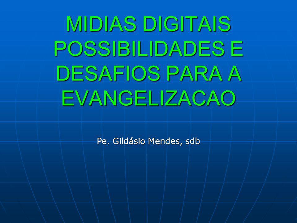 MIDIAS DIGITAIS POSSIBILIDADES E DESAFIOS PARA A EVANGELIZACAO Pe. Gildásio Mendes, sdb