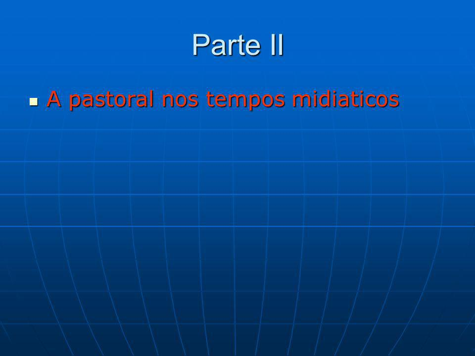 Parte II A pastoral nos tempos midiaticos A pastoral nos tempos midiaticos
