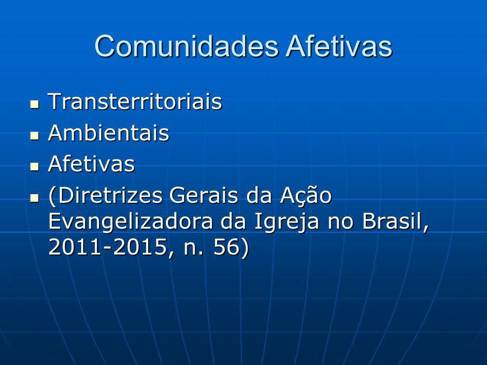 Comunidades Afetivas Transterritoriais Transterritoriais Ambientais Ambientais Afetivas Afetivas (Diretrizes Gerais da Ação Evangelizadora da Igreja no Brasil, 2011-2015, n.