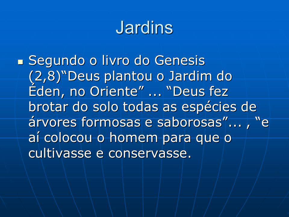 Jardins Segundo o livro do Genesis (2,8) Deus plantou o Jardim do Éden, no Oriente ...