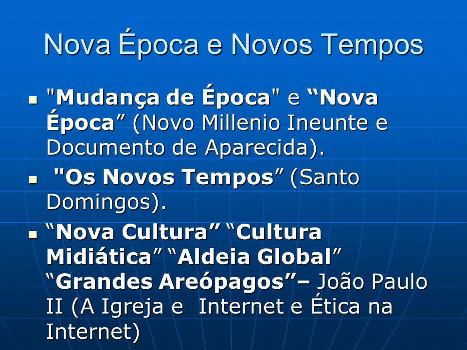 Nova Época e Novos Tempos Mudança de Época e Nova Época (Novo Millenio Ineunte e Documento de Aparecida).
