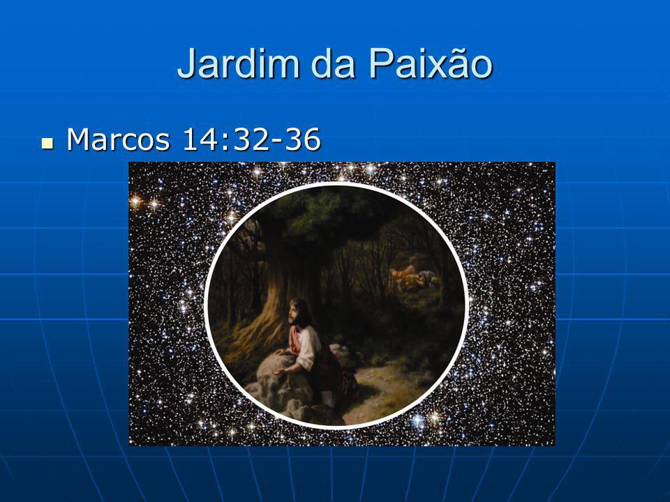 Jardim da Paixão Marcos 14:32-36 Marcos 14:32-36