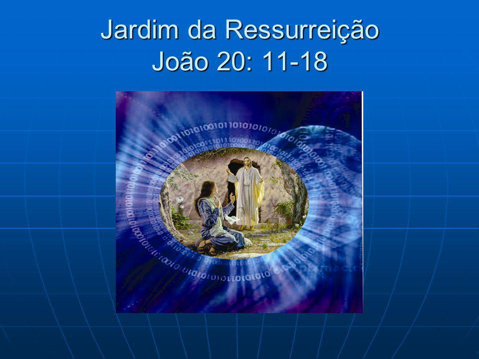 Jardim da Ressurreição João 20: 11-18