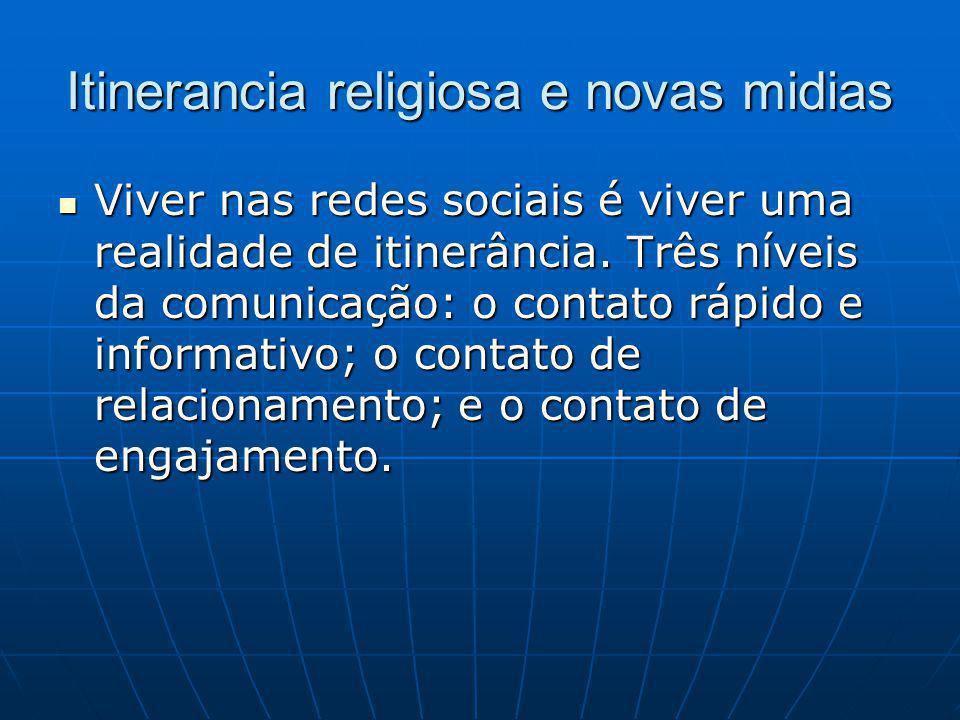 Itinerancia religiosa e novas midias Viver nas redes sociais é viver uma realidade de itinerância.