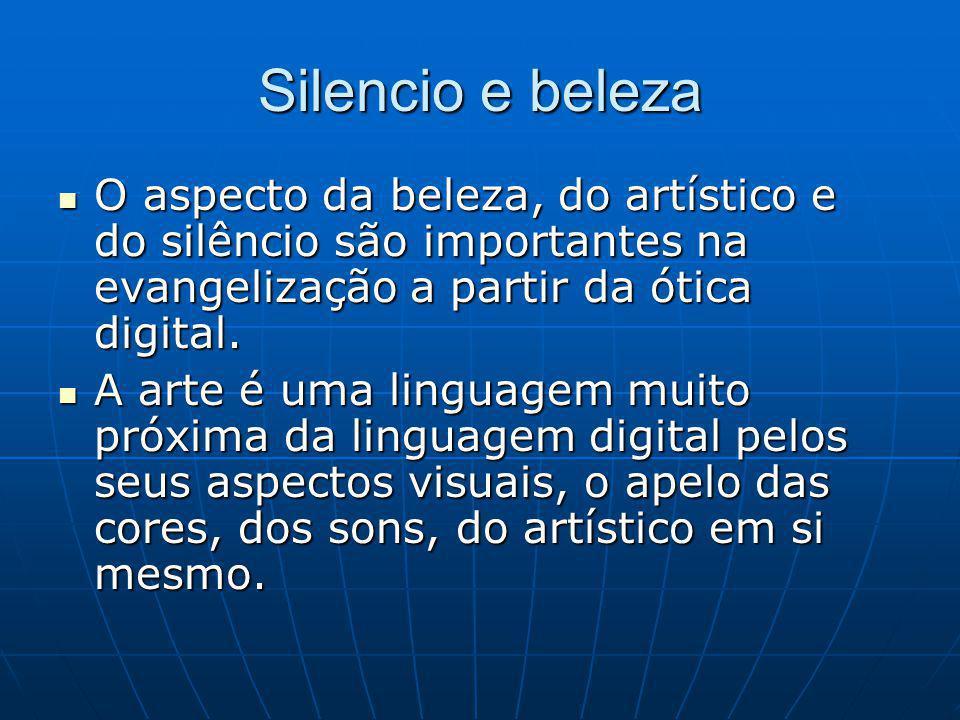 Silencio e beleza O aspecto da beleza, do artístico e do silêncio são importantes na evangelização a partir da ótica digital.