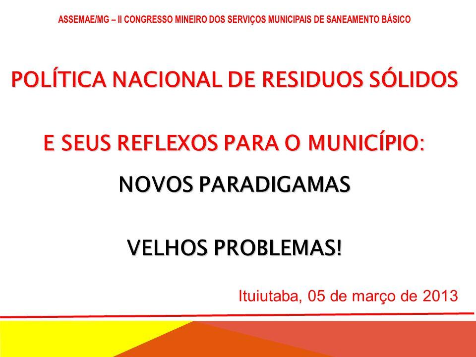 POLÍTICA NACIONAL DE RESIDUOS SÓLIDOS E SEUS REFLEXOS PARA O MUNICÍPIO: NOVOS PARADIGAMAS VELHOS PROBLEMAS.