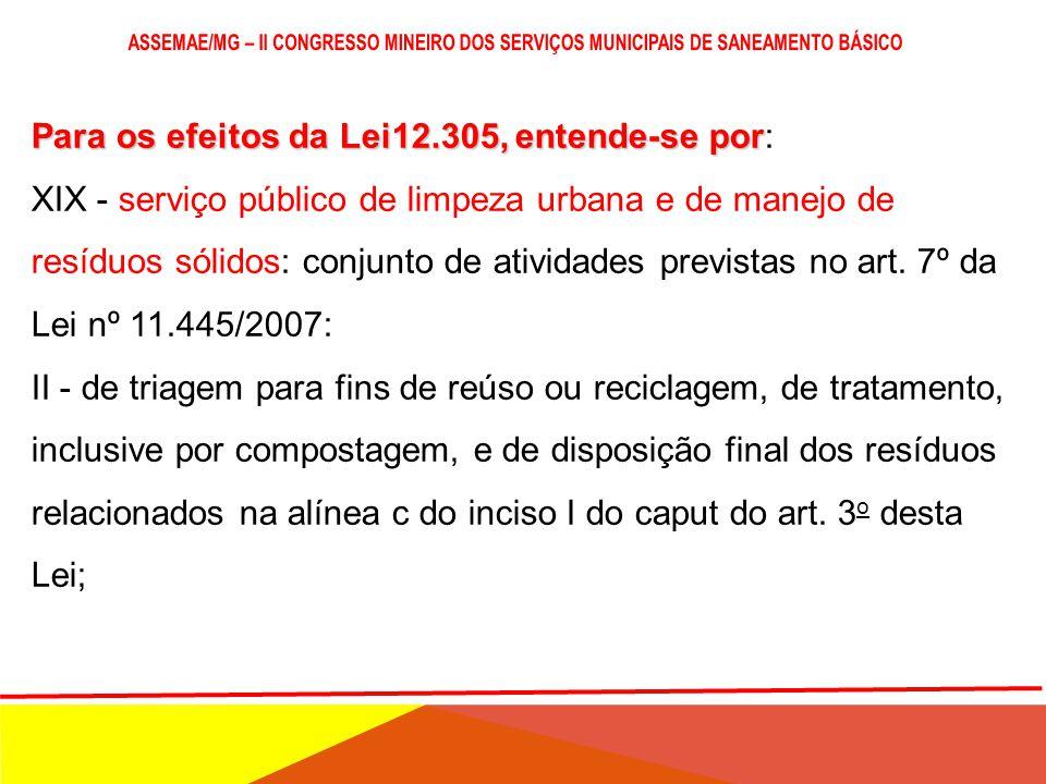 Lei nº 11.445/2007, alínea c do inciso I do caput do art. 3 º : c) limpeza urbana e manejo de resíduos sólidos: conjunto de atividades, infra-estrutur