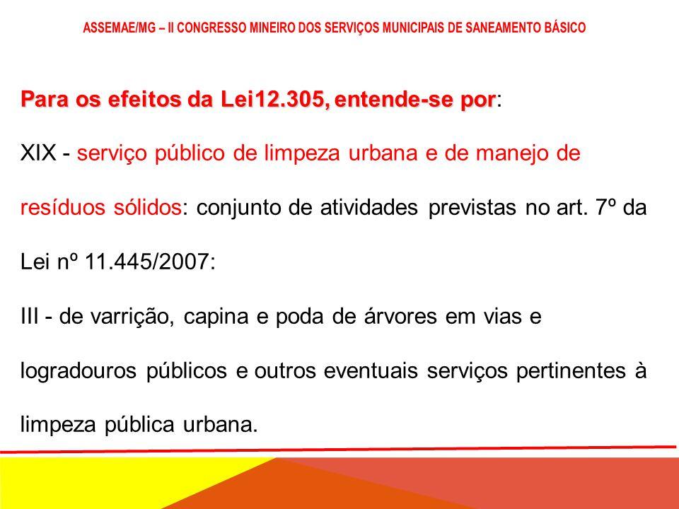 Para os efeitos da Lei12.305, entende-se por Para os efeitos da Lei12.305, entende-se por: XIX - serviço público de limpeza urbana e de manejo de resí