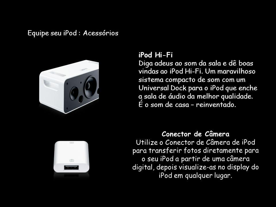 Equipe seu iPod : Acessórios iPod Hi-Fi Diga adeus ao som da sala e dê boas vindas ao iPod Hi-Fi.