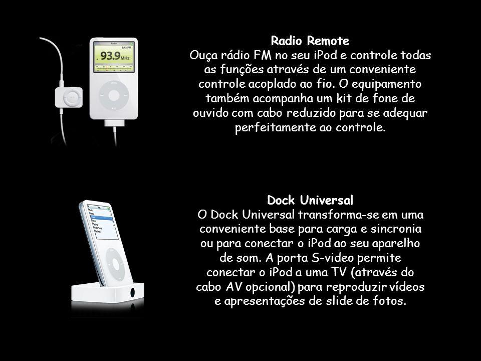 Radio Remote Ouça rádio FM no seu iPod e controle todas as funções através de um conveniente controle acoplado ao fio.