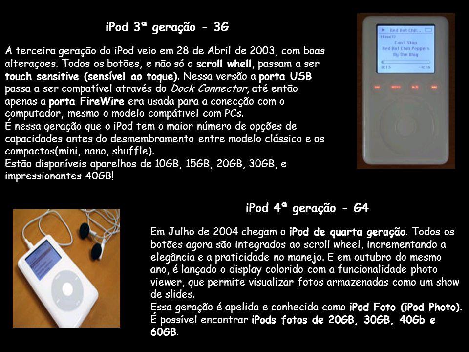 iPod 3ª geração - 3G A terceira geração do iPod veio em 28 de Abril de 2003, com boas alteraçoes.