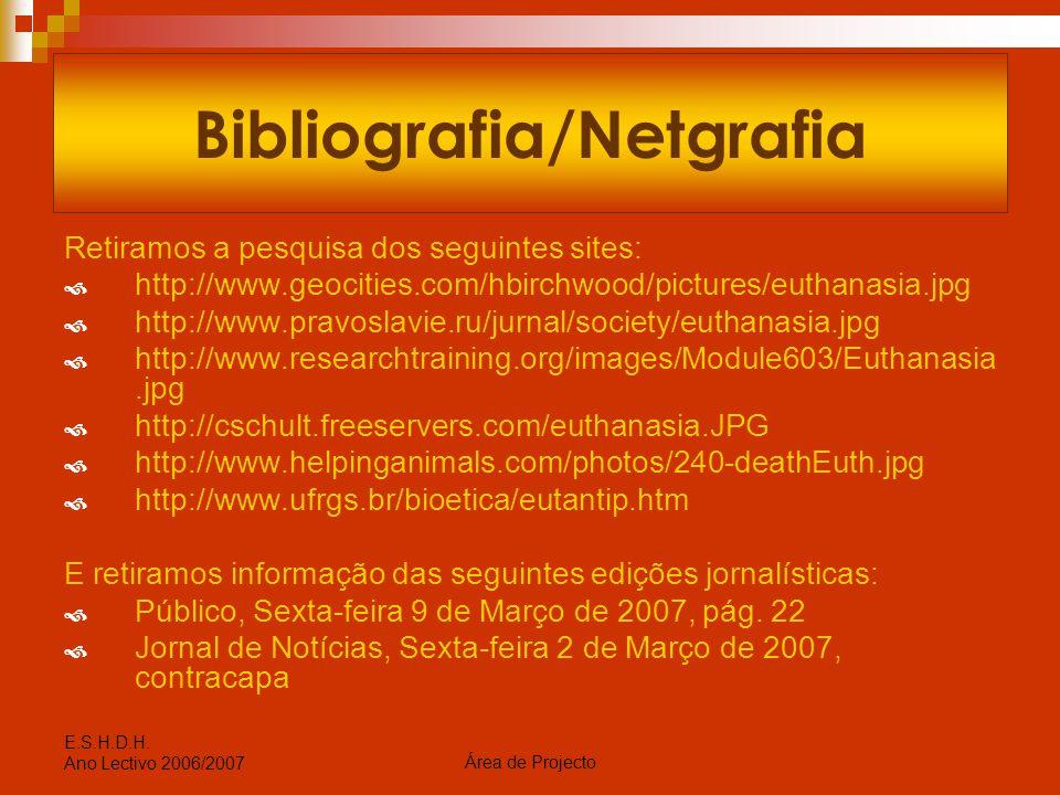 Área de Projecto E.S.H.D.H. Ano Lectivo 2006/2007 Bibliografia/Netgrafia Retiramos a pesquisa dos seguintes sites:  http://www.geocities.com/hbirchwo