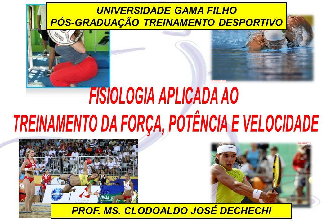 UNIVERSIDADE GAMA FILHO PÓS-GRADUAÇÃO TREINAMENTO DESPORTIVO PROF. MS. CLODOALDO JOSÉ DECHECHI