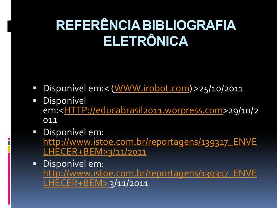 REFERÊNCIA BIBLIOGRAFIA ELETRÔNICA  Disponível em: 25/10/2011WWW.irobot.com  Disponível em: 29/10/2 011HTTP://educabrasil2011.worpress.com  Disponí