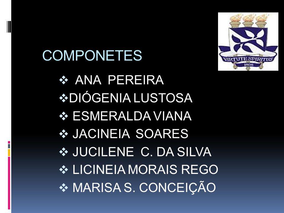 COMPONETES  ANA PEREIRA  DIÓGENIA LUSTOSA  ESMERALDA VIANA  JACINEIA SOARES  JUCILENE C. DA SILVA  LICINEIA MORAIS REGO  MARISA S. CONCEIÇÃO