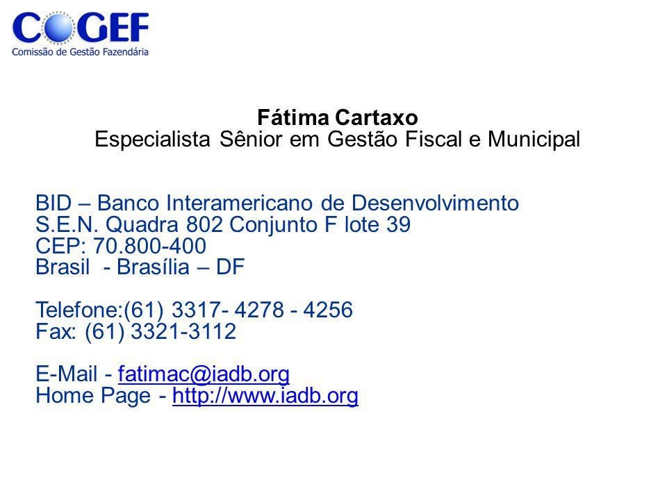 Fátima Cartaxo Especialista Sênior em Gestão Fiscal e Municipal BID – Banco Interamericano de Desenvolvimento S.E.N. Quadra 802 Conjunto F lote 39 CEP