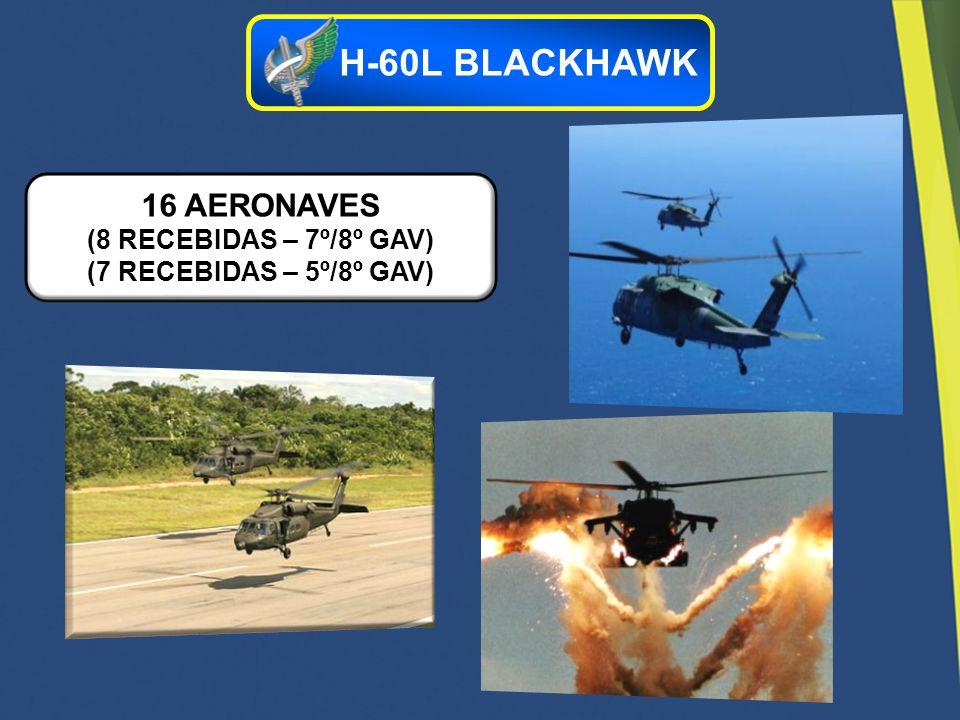 16 AERONAVES (8 RECEBIDAS – 7º/8º GAV) (7 RECEBIDAS – 5º/8º GAV) H-60L BLACKHAWK