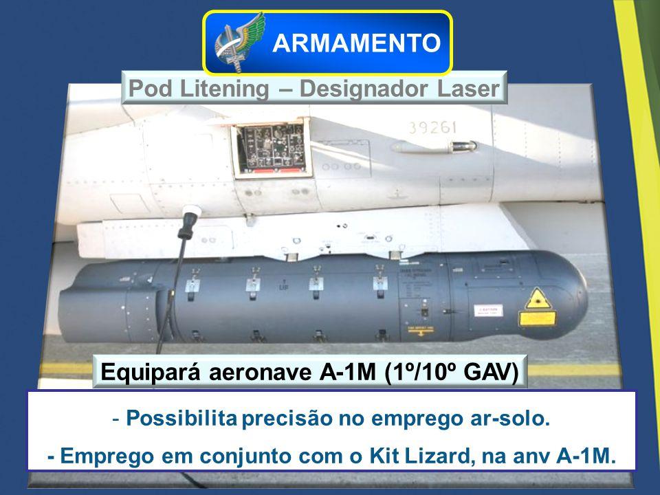 - Possibilita precisão no emprego ar-solo. - Emprego em conjunto com o Kit Lizard, na anv A-1M. Pod Litening – Designador Laser Equipará aeronave A-1M