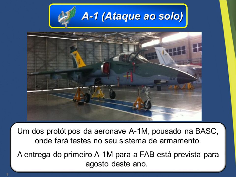 9 Um dos protótipos da aeronave A-1M, pousado na BASC, onde fará testes no seu sistema de armamento. A entrega do primeiro A-1M para a FAB está previs
