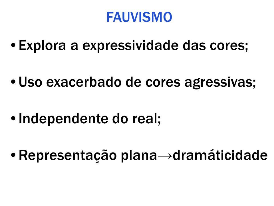 FAUVISMO Explora a expressividade das cores; Uso exacerbado de cores agressivas; Independente do real; Representação plana→dramáticidade