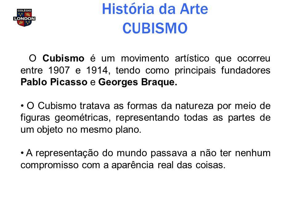 História da Arte CUBISMO O Cubismo é um movimento artístico que ocorreu entre 1907 e 1914, tendo como principais fundadores Pablo Picasso e Georges Br
