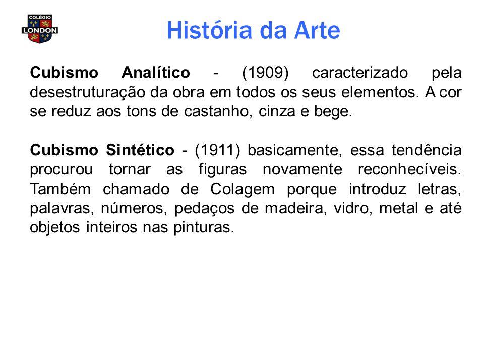 História da Arte Cubismo Analítico - (1909) caracterizado pela desestruturação da obra em todos os seus elementos. A cor se reduz aos tons de castanho