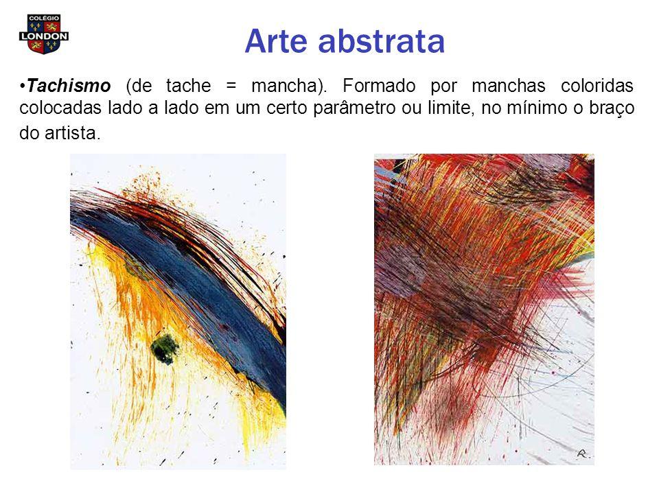 Arte abstrata Tachismo (de tache = mancha). Formado por manchas coloridas colocadas lado a lado em um certo parâmetro ou limite, no mínimo o braço do