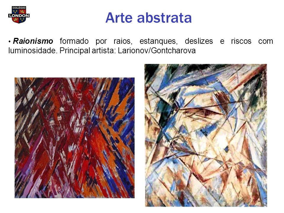 Arte abstrata Raionismo formado por raios, estanques, deslizes e riscos com luminosidade. Principal artista: Larionov/Gontcharova