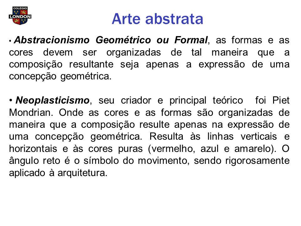 Arte abstrata Abstracionismo Geométrico ou Formal, as formas e as cores devem ser organizadas de tal maneira que a composição resultante seja apenas a