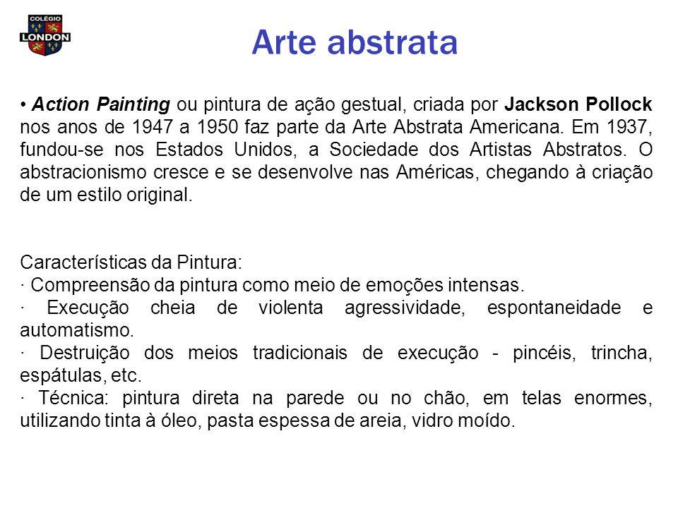 Arte abstrata Action Painting ou pintura de ação gestual, criada por Jackson Pollock nos anos de 1947 a 1950 faz parte da Arte Abstrata Americana. Em