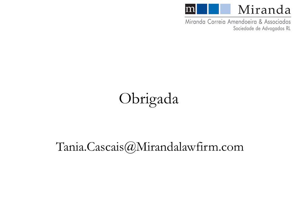 Obrigada Tania.Cascais@Mirandalawfirm.com