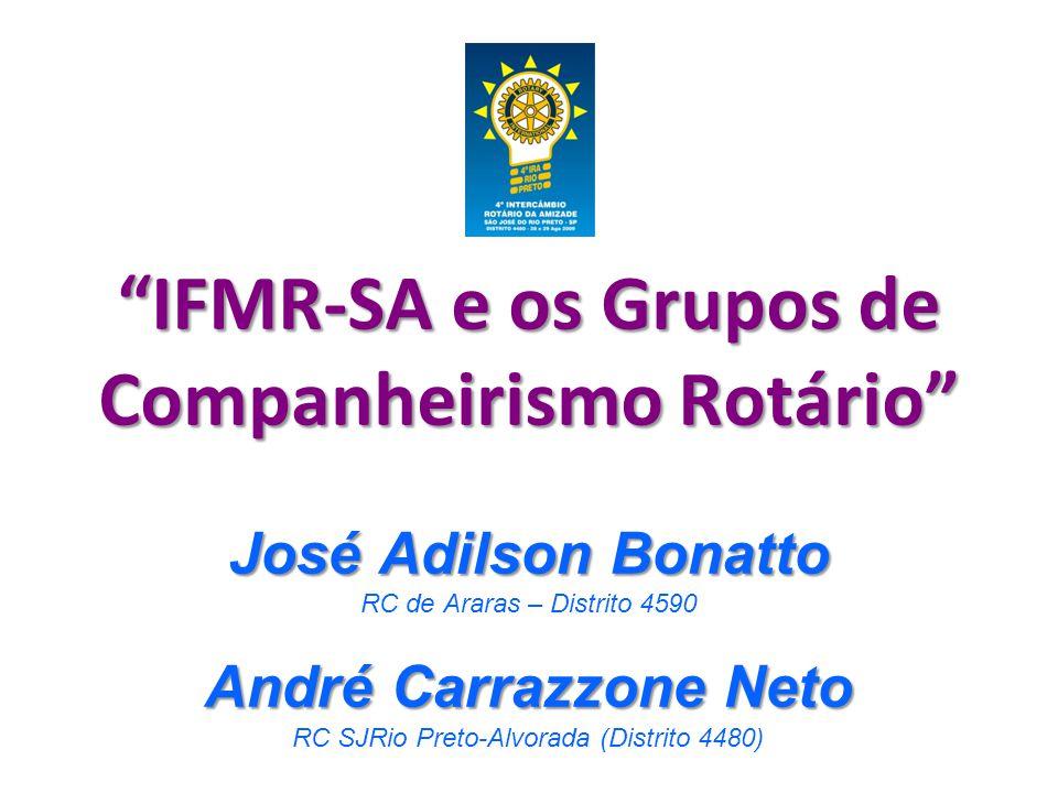 """""""IFMR-SA e os Grupos de Companheirismo Rotário"""" José Adilson Bonatto RC de Araras – Distrito 4590 André Carrazzone Neto RC SJRio Preto-Alvorada (Distr"""