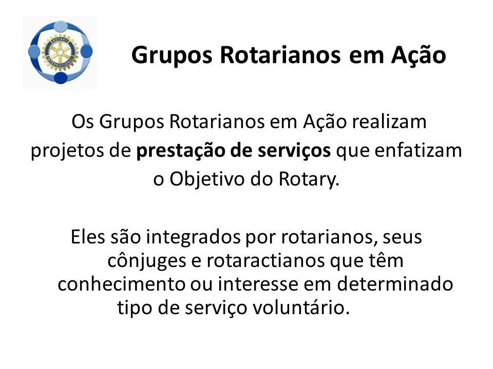 Grupos Rotarianos em Ação Os Grupos Rotarianos em Ação realizam projetos de prestação de serviços que enfatizam o Objetivo do Rotary. Eles são integra