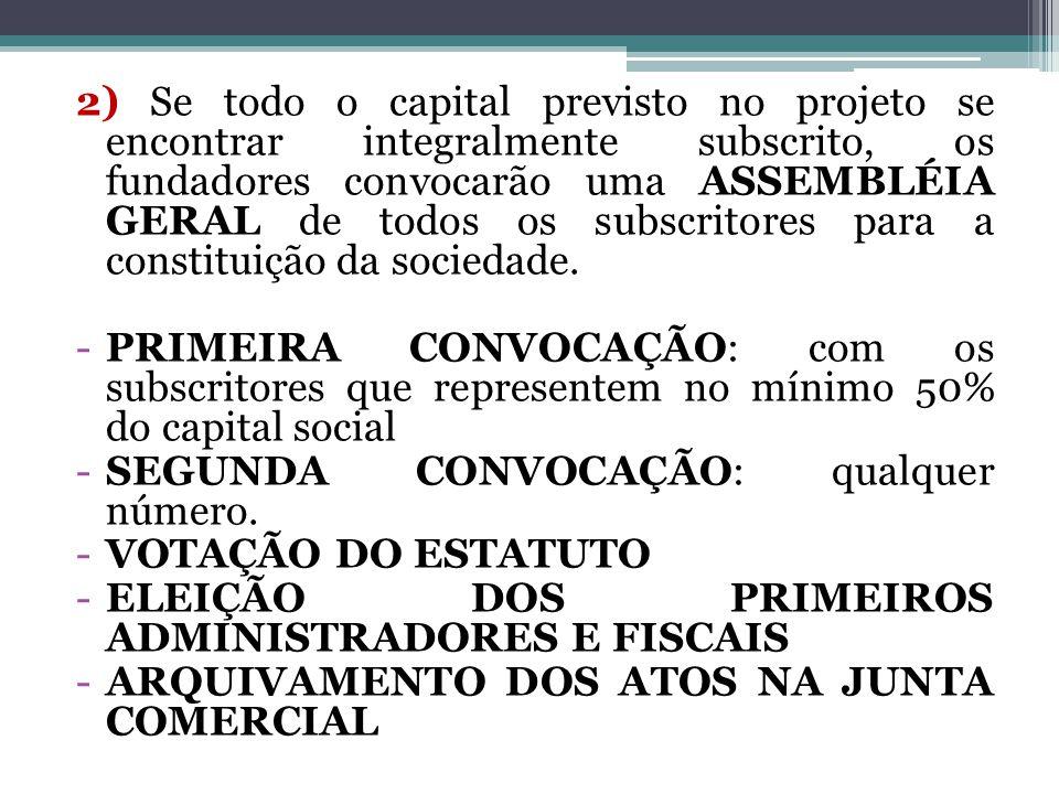 2) Se todo o capital previsto no projeto se encontrar integralmente subscrito, os fundadores convocarão uma ASSEMBLÉIA GERAL de todos os subscritores