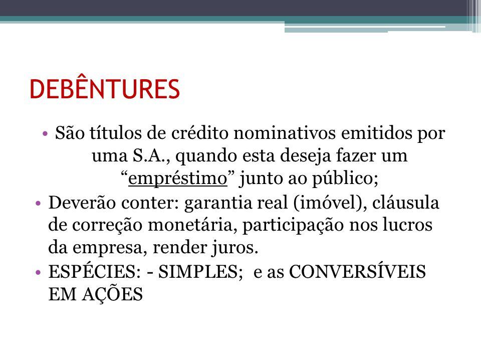 """DEBÊNTURES São títulos de crédito nominativos emitidos por uma S.A., quando esta deseja fazer um """"empréstimo"""" junto ao público; Deverão conter: garant"""