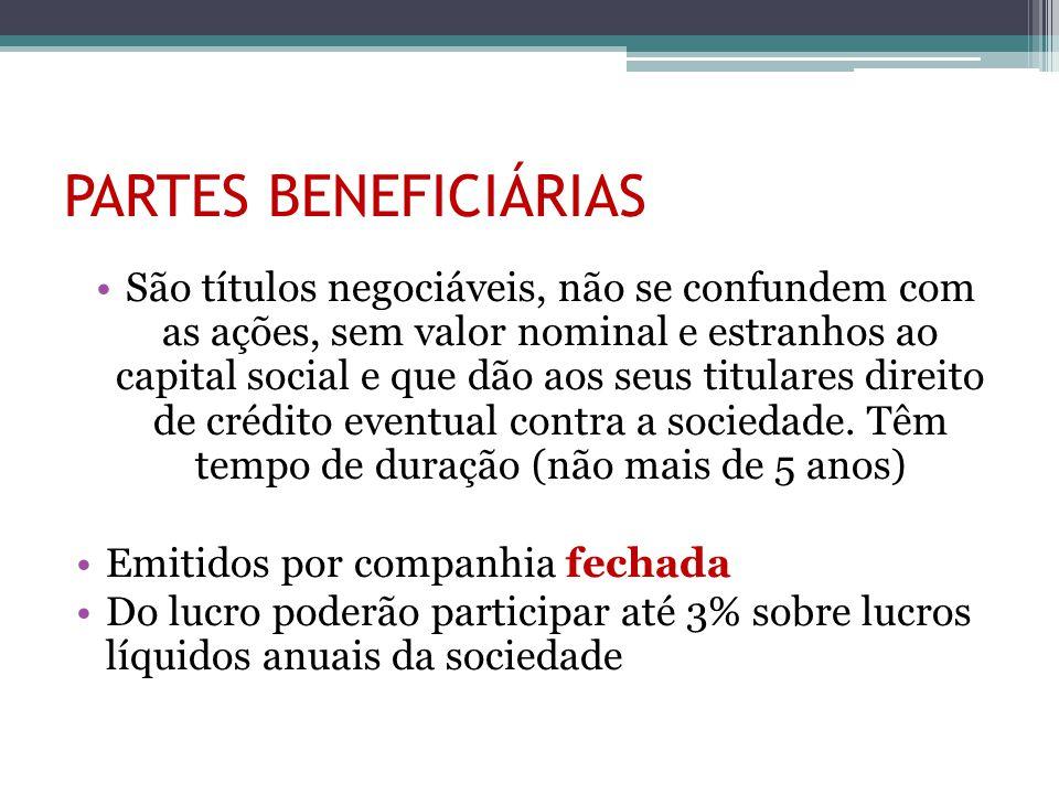 PARTES BENEFICIÁRIAS São títulos negociáveis, não se confundem com as ações, sem valor nominal e estranhos ao capital social e que dão aos seus titula