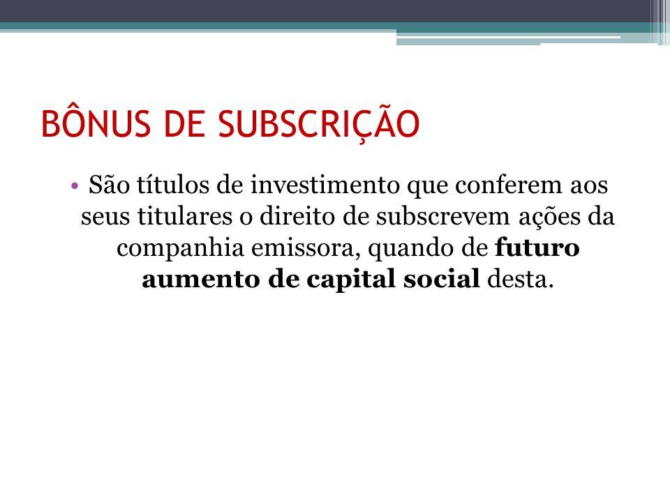 BÔNUS DE SUBSCRIÇÃO São títulos de investimento que conferem aos seus titulares o direito de subscrevem ações da companhia emissora, quando de futuro