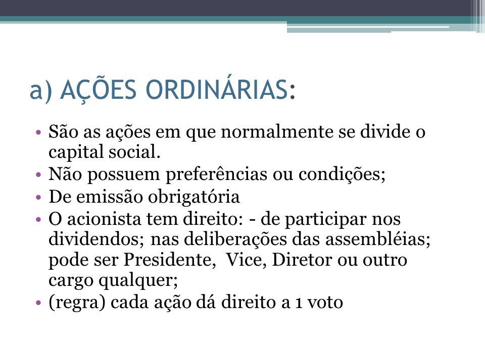 a) AÇÕES ORDINÁRIAS: São as ações em que normalmente se divide o capital social. Não possuem preferências ou condições; De emissão obrigatória O acion