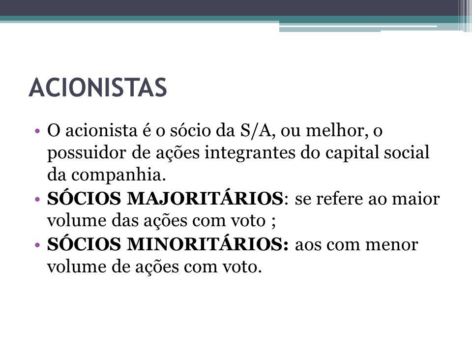 ACIONISTAS O acionista é o sócio da S/A, ou melhor, o possuidor de ações integrantes do capital social da companhia. SÓCIOS MAJORITÁRIOS: se refere ao