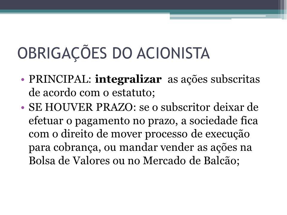 OBRIGAÇÕES DO ACIONISTA PRINCIPAL: integralizar as ações subscritas de acordo com o estatuto; SE HOUVER PRAZO: se o subscritor deixar de efetuar o pag
