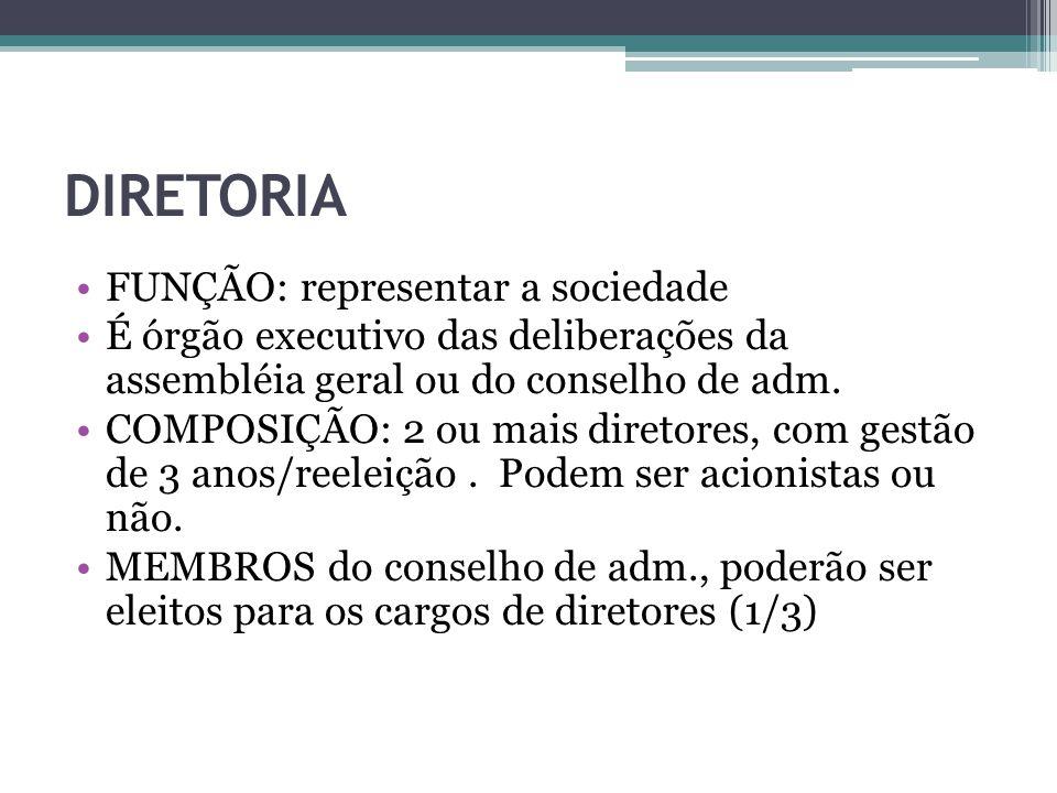 DIRETORIA FUNÇÃO: representar a sociedade É órgão executivo das deliberações da assembléia geral ou do conselho de adm. COMPOSIÇÃO: 2 ou mais diretore