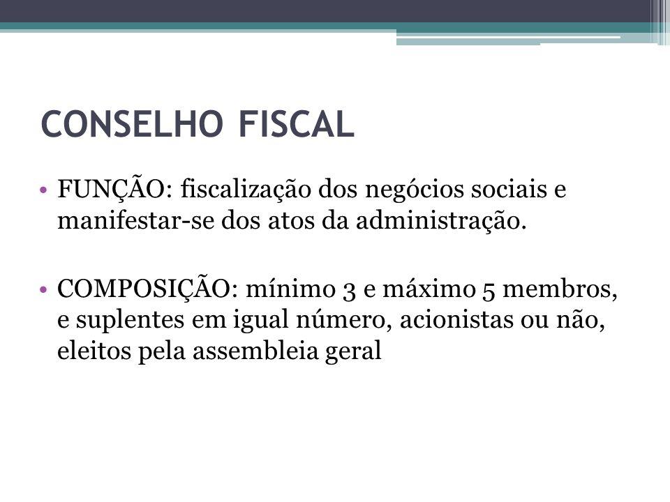 CONSELHO FISCAL FUNÇÃO: fiscalização dos negócios sociais e manifestar-se dos atos da administração. COMPOSIÇÃO: mínimo 3 e máximo 5 membros, e suplen