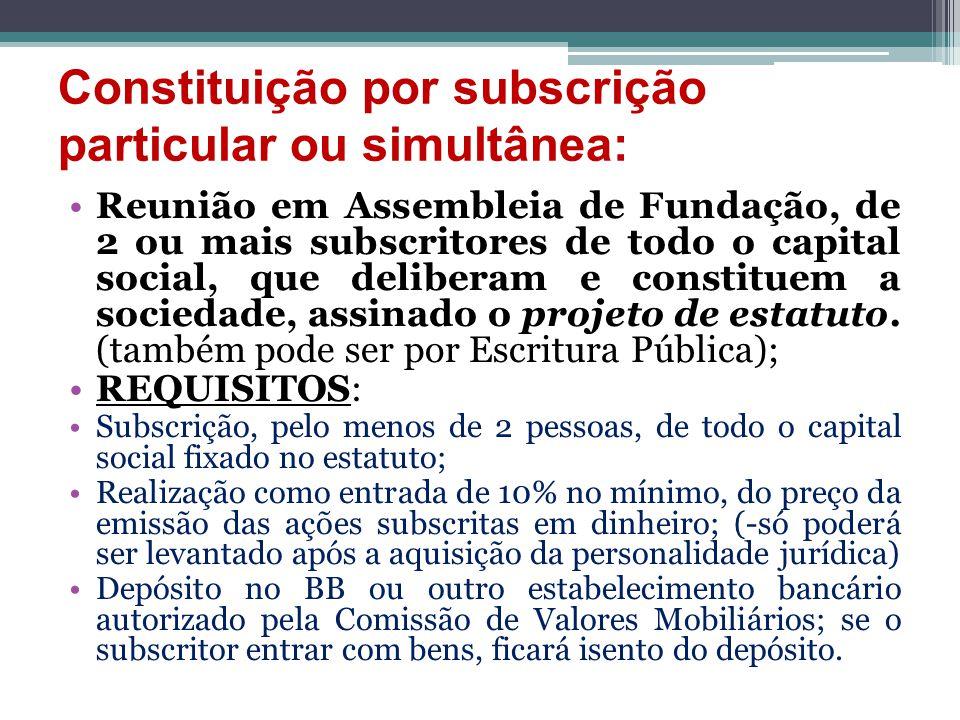 Constituição por subscrição particular ou simultânea: Reunião em Assembleia de Fundação, de 2 ou mais subscritores de todo o capital social, que delib