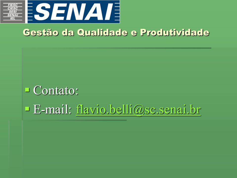 Gestão da Qualidade e Produtividade Gestão da Qualidade e Produtividade  Contato:  E-mail: flavio.belli@sc.senai.br flavio.belli@sc.senai.br