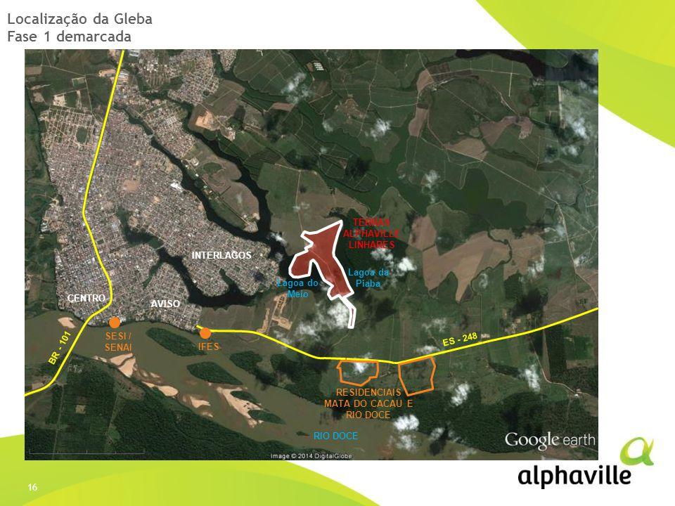 16 Localização da Gleba Fase 1 demarcada RIO DOCE IFES SESI / SENAI Lagoa do Meio Lagoa da Piaba INTERLAGOS AVISO ES - 248 CENTRO BR - 101 RESIDENCIAI